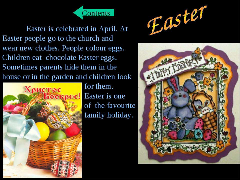 Easter is celebrated in April. At Easter people go to the church and wear new...