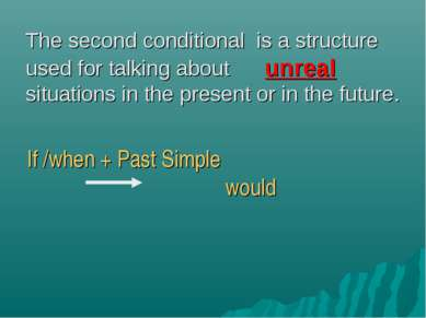 The second conditional is a structure used for talking about unreal situation...