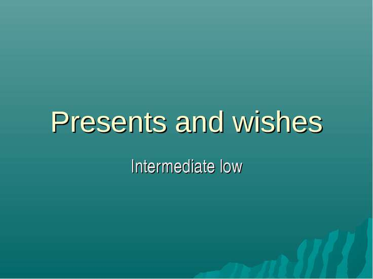 Presents and wishes Intermediate low