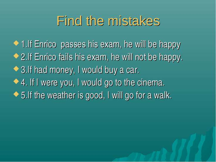 Find the mistakes 1.If Enrico passes his exam, he will be happy 2.If Enrico f...