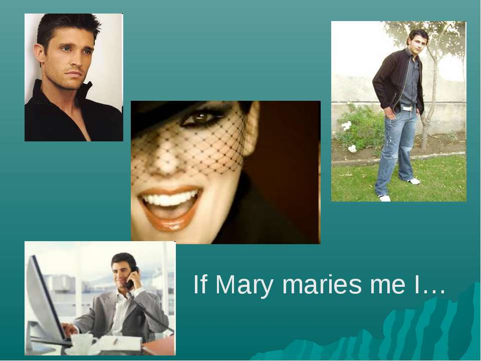 If Mary maries me I…