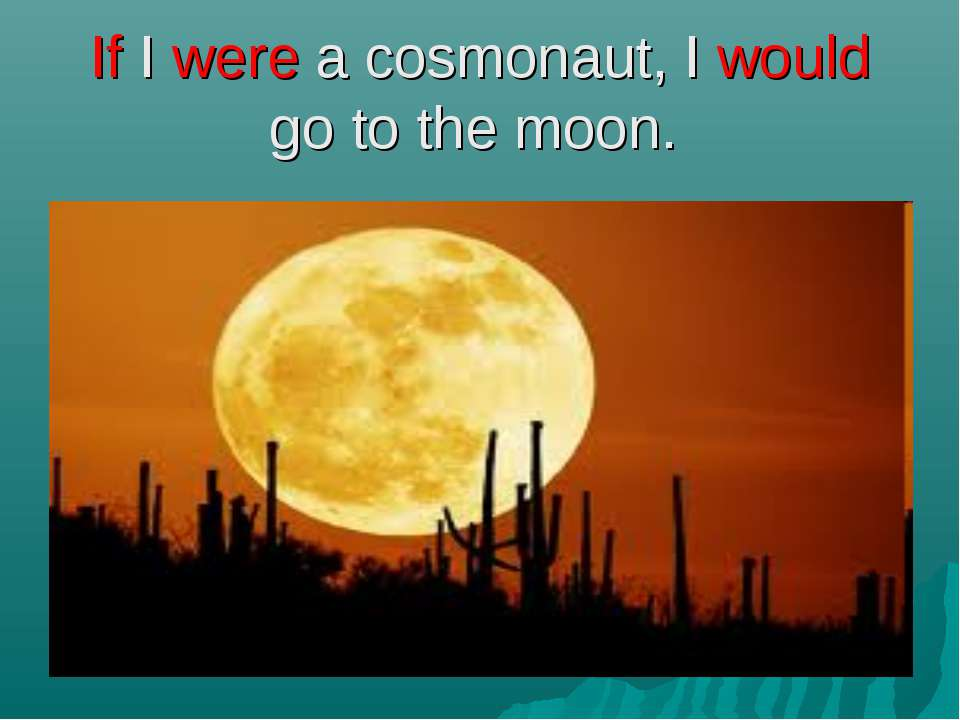 If I were a cosmonaut, I would go to the moon.