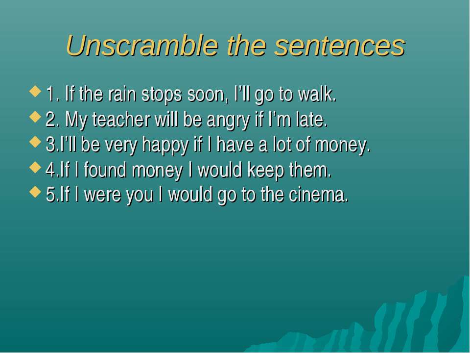Unscramble the sentences 1. If the rain stops soon, I'll go to walk. 2. My te...