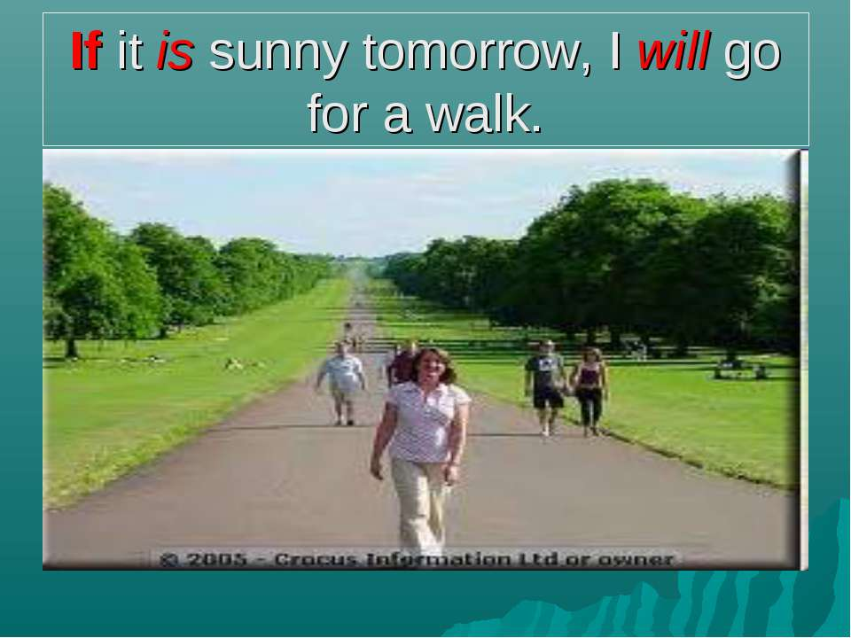 If it is sunny tomorrow, I will go for a walk.