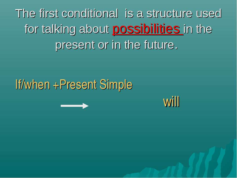 The first conditional is a structure used for talking about possibilities in ...