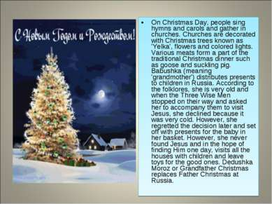 On Christmas Day, people sing hymns and carols and gather in churches. Church...