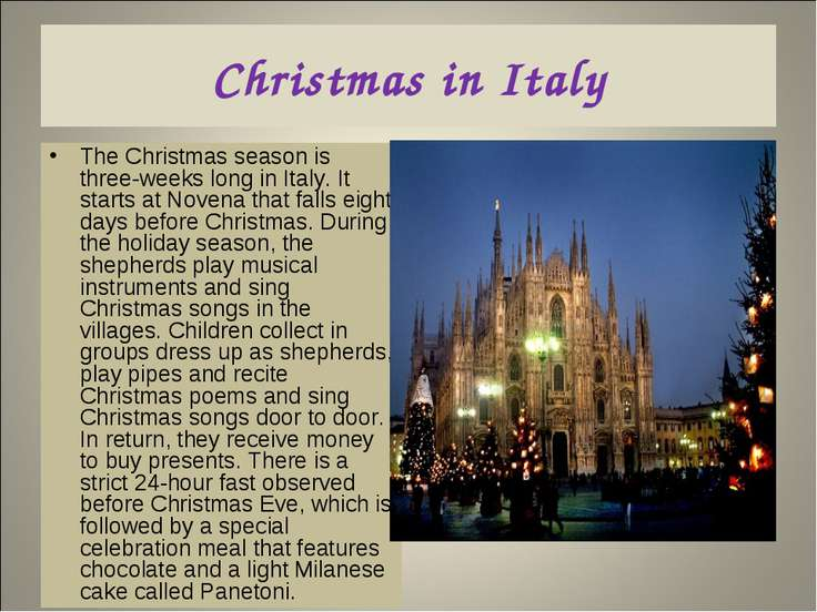 Christmas in Italy The Christmas season is three-weeks long in Italy. It star...