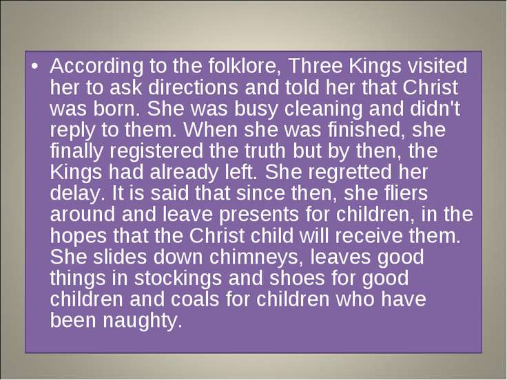 According to the folklore, Three Kings visited her to ask directions and told...