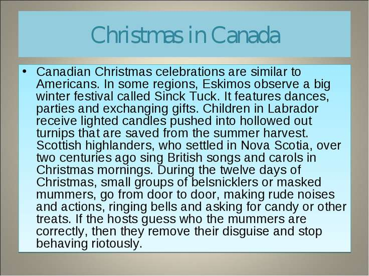 Christmas in Canada Canadian Christmas celebrations are similar to Americans....