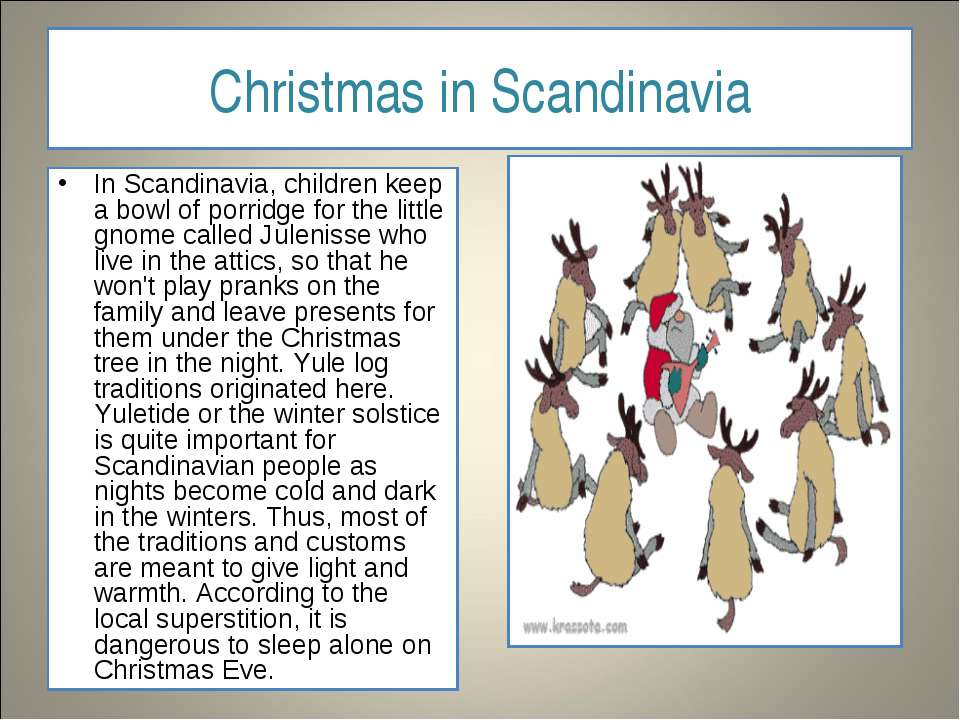 Christmas in Scandinavia In Scandinavia, children keep a bowl of porridge for...
