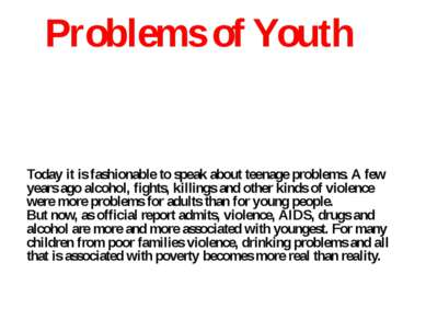 Problems of Youth Today it is fashionable to speak about teenage problems. A ...