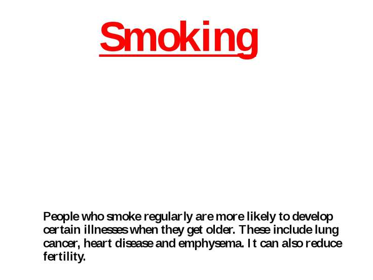 Smoking People who smoke regularly are more likely to develop certain illness...