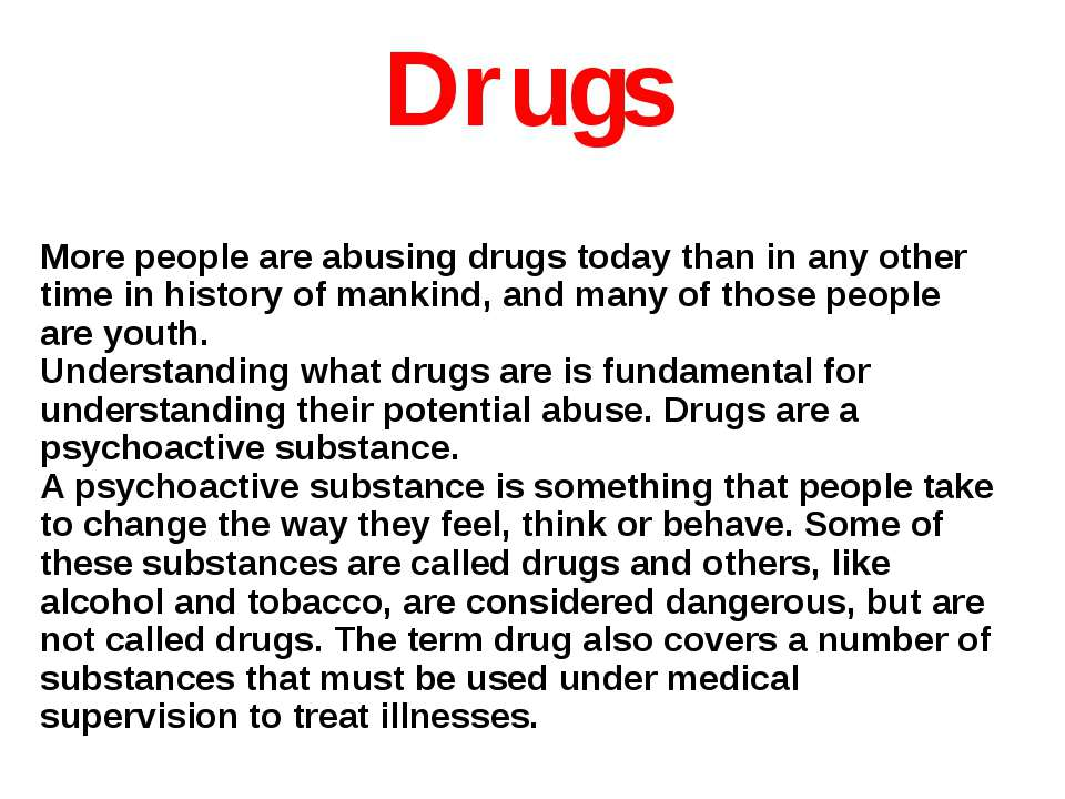 Drugs More people are abusing drugs today than in any other time in history o...