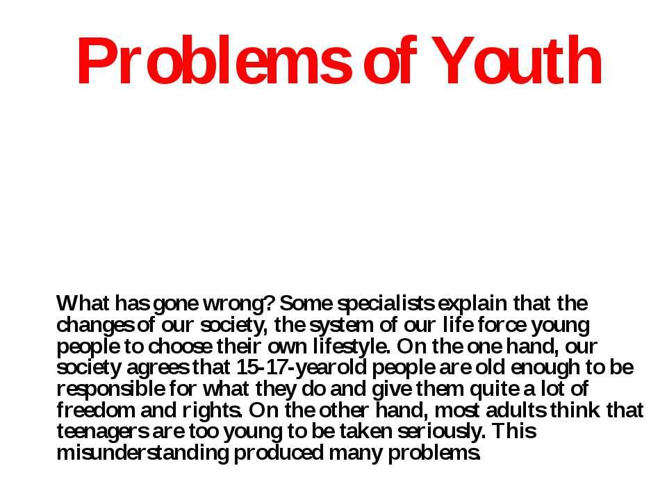 Problems of Youth What has gone wrong? Some specialists explain that the chan...