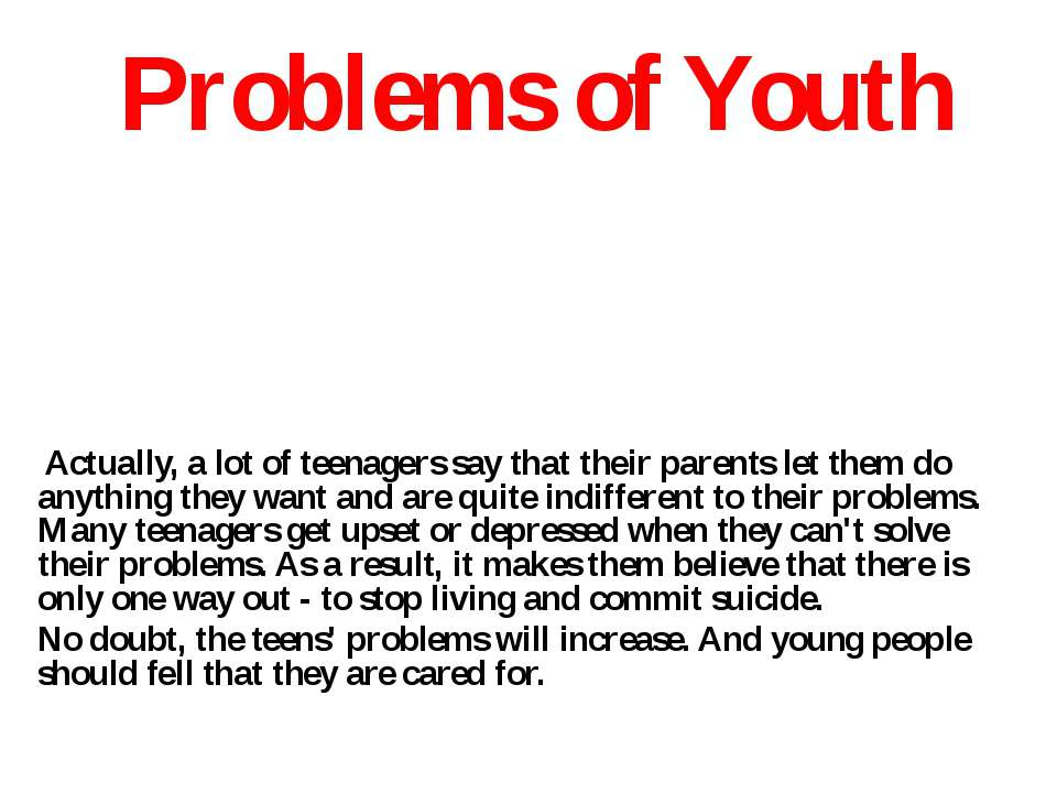 Problems of Youth Actually, a lot of teenagers say that their parents let the...