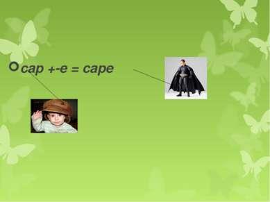 cap +-e = cape