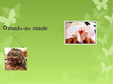 mad+-e= made
