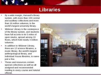 Libraries By a wide margin, Harvard's library system, with more than 100 cent...