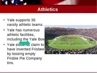 Athletics Yale supports 35 varsity athletic teams. Yale has numerous athletic...