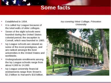 Some facts Established in 1954. It is called Ivy League because of the ivied ...