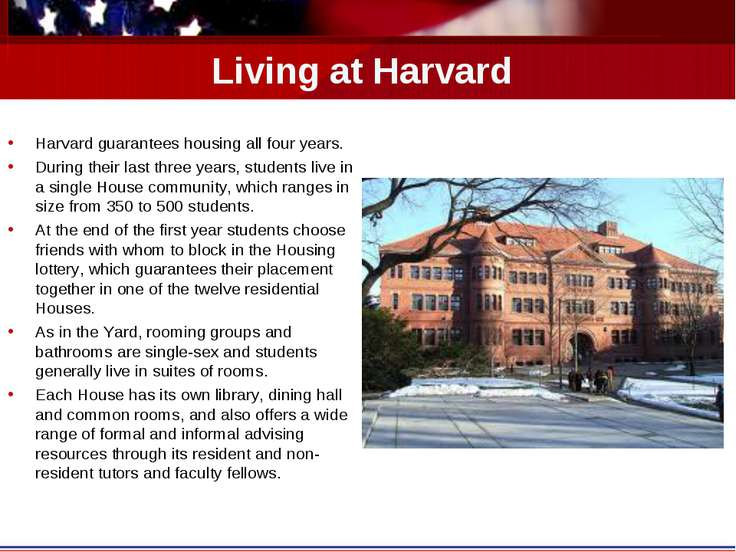 Living at Harvard Harvard guarantees housing all four years. During their las...
