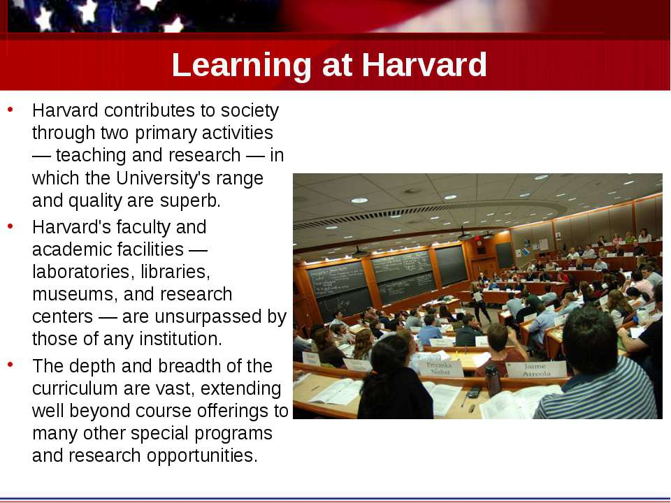 Learning at Harvard Harvard contributes to society through two primary activi...