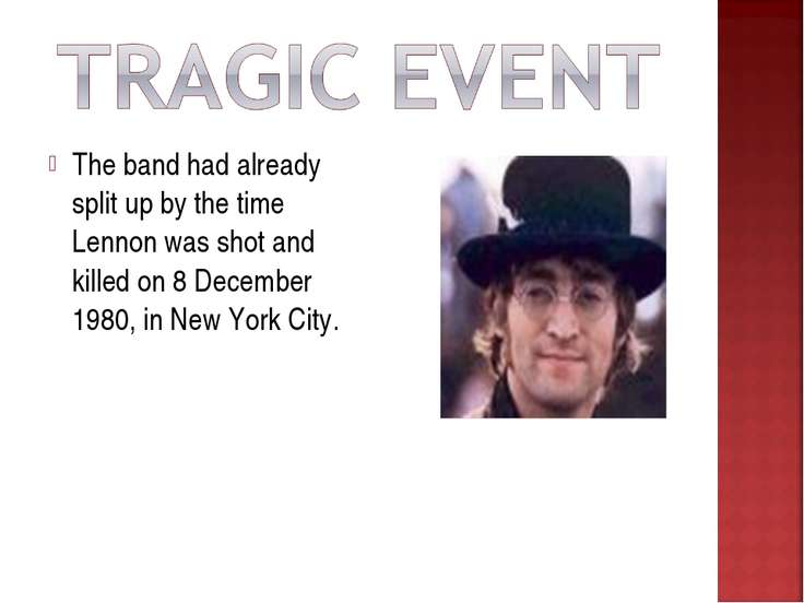 The band had already split up by the time Lennon was shot and killed on 8 Dec...