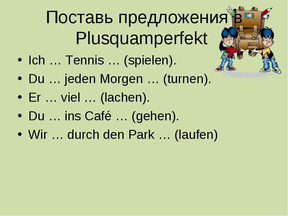 Поставь предложения в Plusquamperfekt Ich … Tennis … (spielen). Du … jeden Mo...