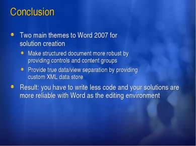 Conclusion Two main themes to Word 2007 for solution creation Make structured...