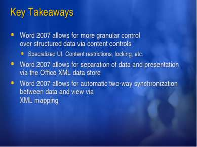 Key Takeaways Word 2007 allows for more granular control over structured data...