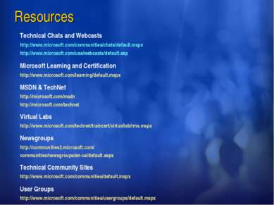 Resources Technical Chats and Webcasts http://www.microsoft.com/communities/c...