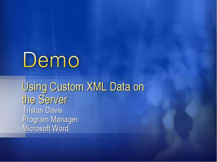 Tristan Davis Program Manager Microsoft Word Using Custom XML Data on the Server