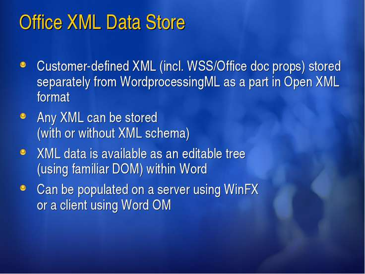 Office XML Data Store Customer-defined XML (incl. WSS/Office doc props) store...