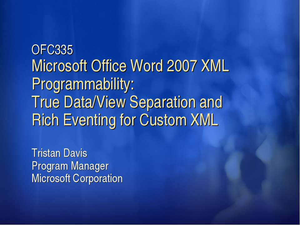 OFC335 Microsoft Office Word 2007 XML Programmability: True Data/View Separat...
