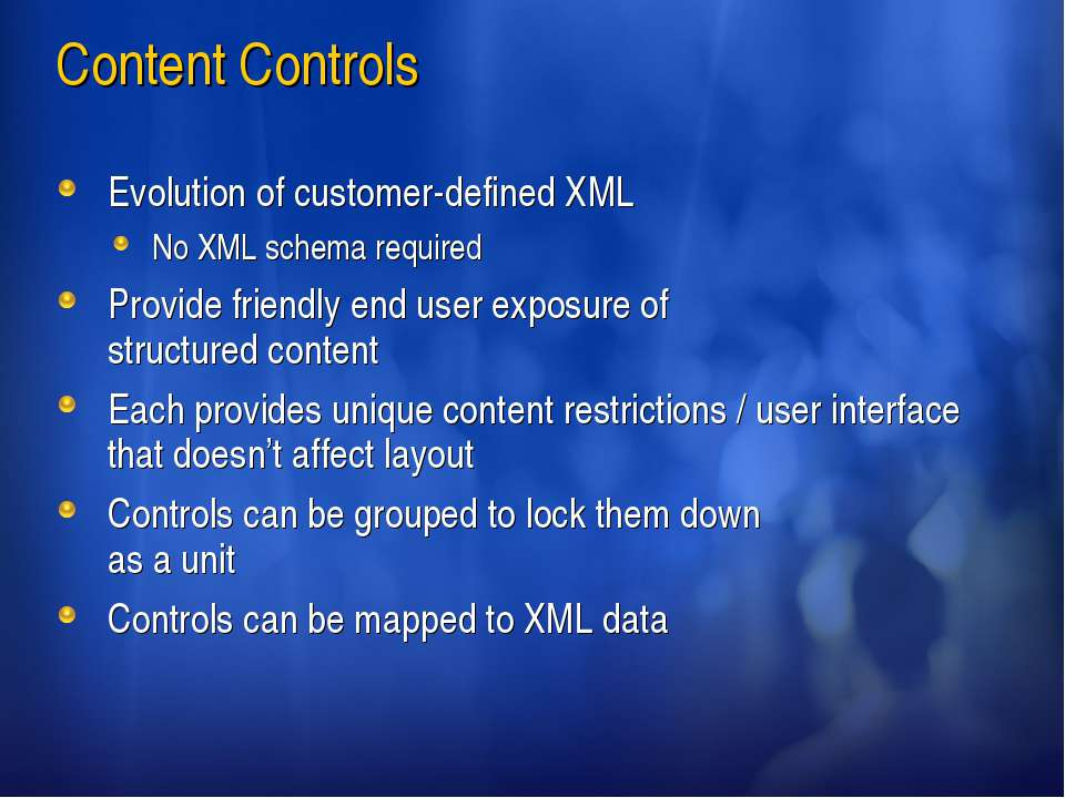 Content Controls Evolution of customer-defined XML No XML schema required Pro...