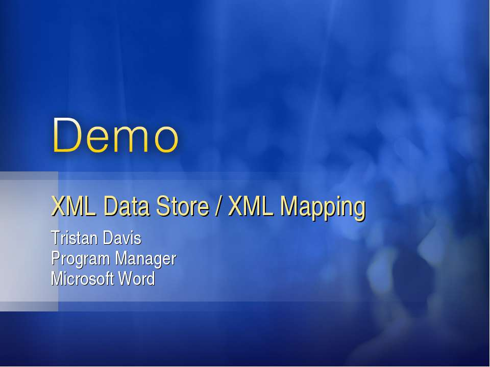 Tristan Davis Program Manager Microsoft Word XML Data Store / XML Mapping