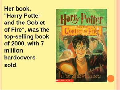"Her book, ""Harry Potter and the Goblet of Fire"", was the top-selling book of ..."