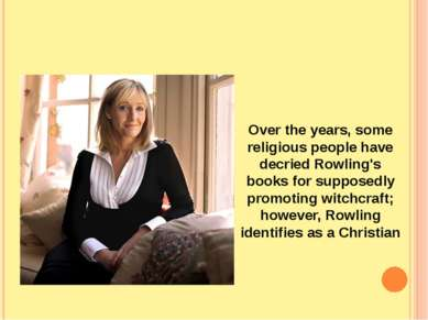 Over the years, some religious people have decried Rowling's books for suppos...