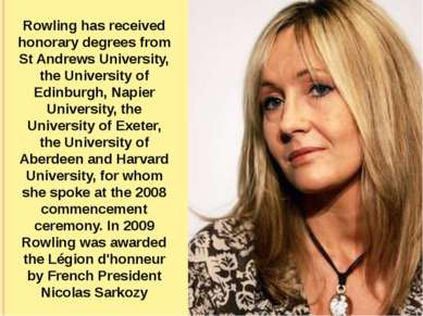 Rowling has received honorary degrees from St Andrews University, the Univers...