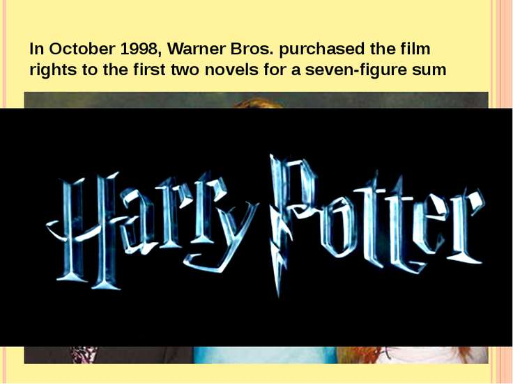 In October 1998, Warner Bros. purchased the film rights to the first two nove...