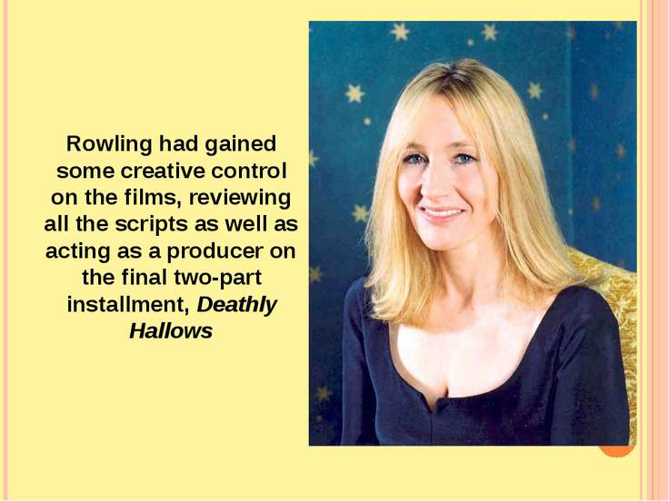 Rowling had gained some creative control on the films, reviewing all the scri...