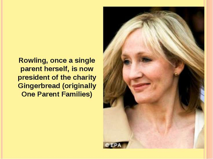 Rowling, once a single parent herself, is now president of the charity Ginger...