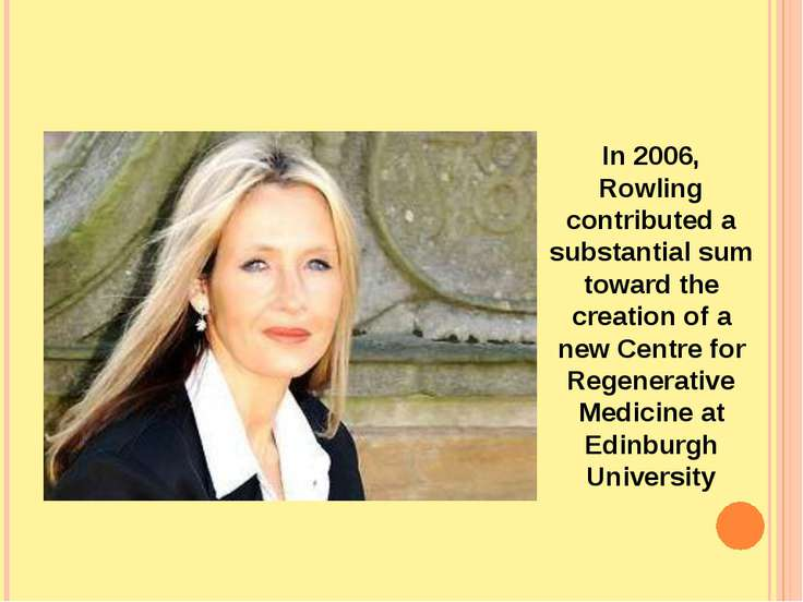 In 2006, Rowling contributed a substantial sum toward the creation of a new C...