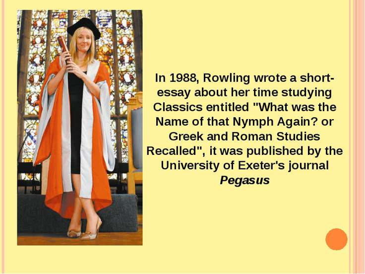 In 1988, Rowling wrote a short-essay about her time studying Classics entitle...