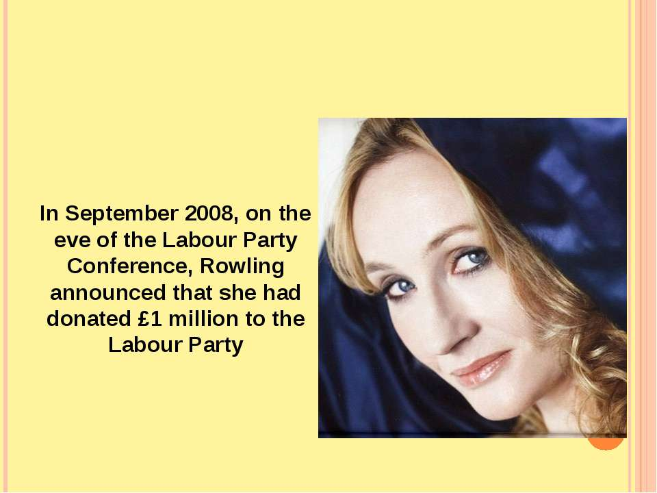 In September 2008, on the eve of the Labour Party Conference, Rowling announc...