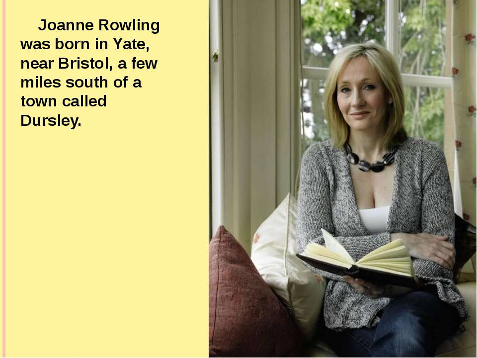 Joanne Rowling was born in Yate, near Bristol, a few miles south of a town ca...