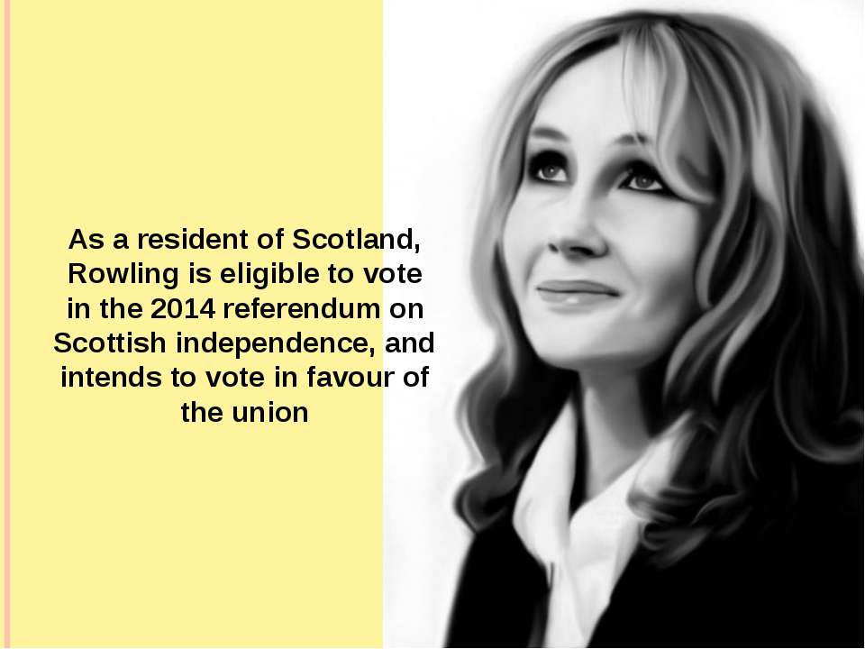 As a resident of Scotland, Rowling is eligible to vote in the 2014 referendum...