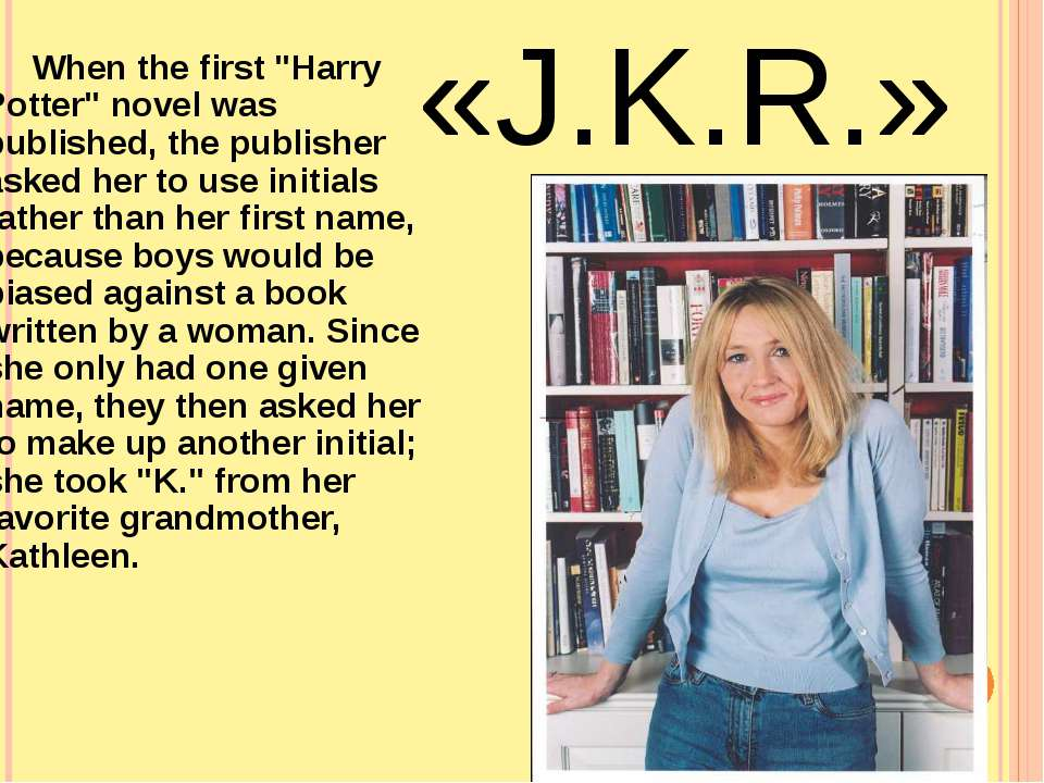 "When the first ""Harry Potter"" novel was published, the publisher asked her to..."