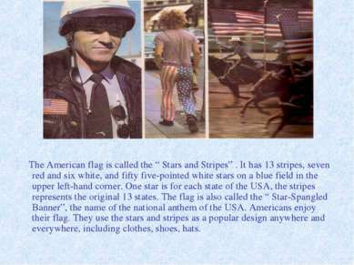 "The American flag is called the "" Stars and Stripes"" . It has 13 stripes, sev..."