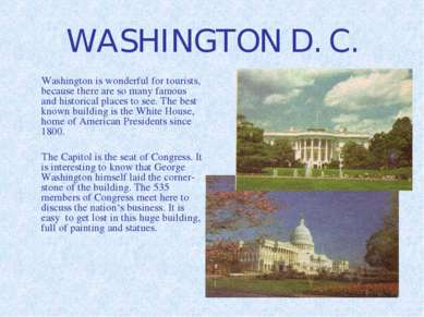 WASHINGTON D. C. Washington is wonderful for tourists, because there are so m...